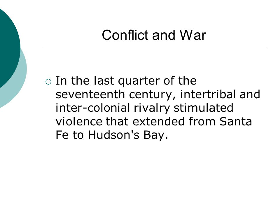  In the last quarter of the seventeenth century, intertribal and inter-colonial rivalry stimulated violence that extended from Santa Fe to Hudson's B