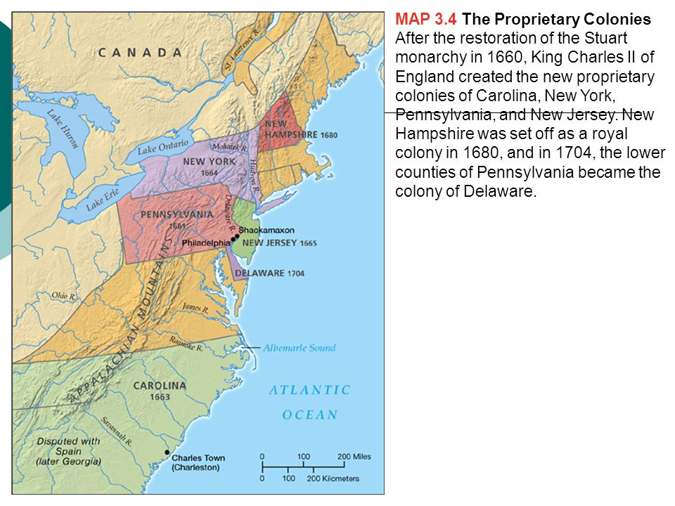 MAP 3.4 The Proprietary Colonies After the restoration of the Stuart monarchy in 1660, King Charles II of England created the new proprietary colonies