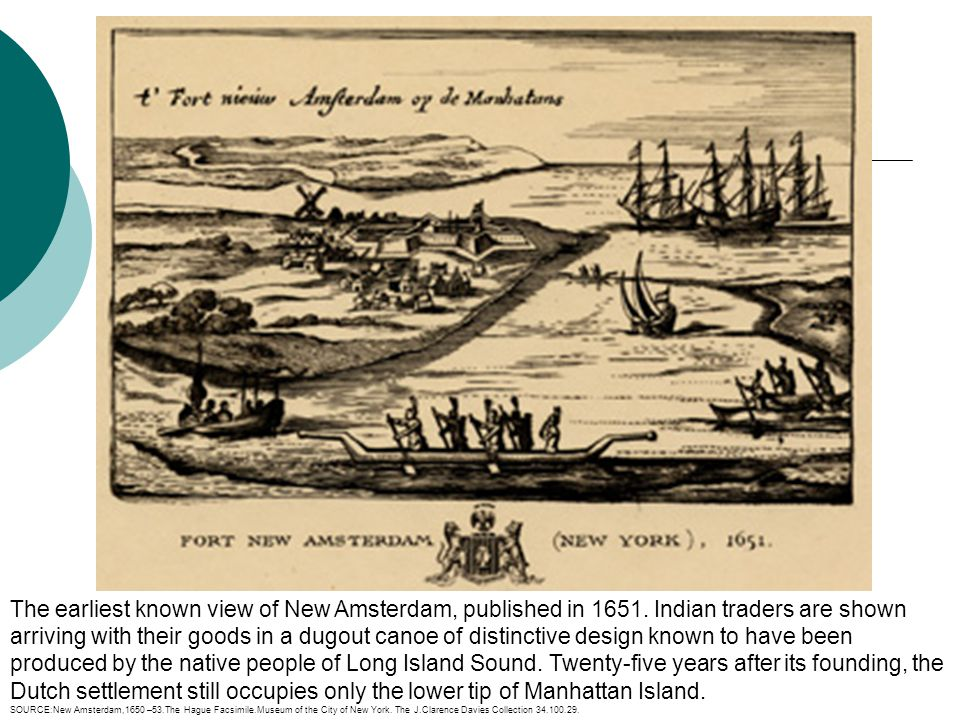 The earliest known view of New Amsterdam, published in 1651. Indian traders are shown arriving with their goods in a dugout canoe of distinctive desig