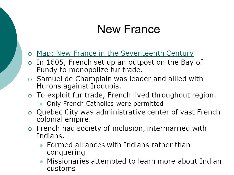 New France  Map: New France in the Seventeenth Century Map: New France in the Seventeenth Century  In 1605, French set up an outpost on the Bay of F
