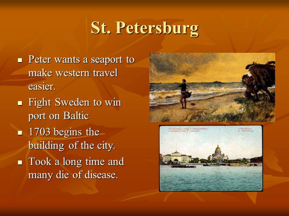 St. Petersburg Peter wants a seaport to make western travel easier. Peter wants a seaport to make western travel easier. Fight Sweden to win port on B