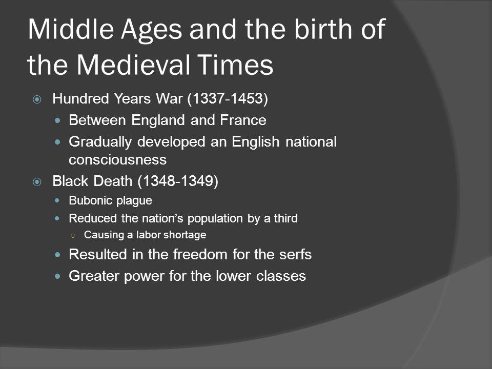 Middle Ages and the birth of the Medieval Times  Hundred Years War (1337-1453) Between England and France Gradually developed an English national con