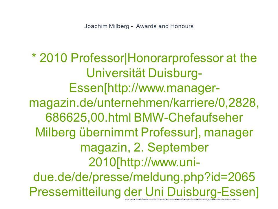 Joachim Milberg - Awards and Honours 1 * 2010 Professor|Honorarprofessor at the Universität Duisburg- Essen[http://www.manager- magazin.de/unternehmen/karriere/0,2828, 686625,00.html BMW-Chefaufseher Milberg übernimmt Professur], manager magazin, 2.