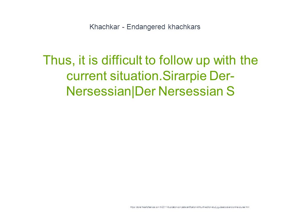 Khachkar - Endangered khachkars 1 Thus, it is difficult to follow up with the current situation.Sirarpie Der- Nersessian|Der Nersessian S https://store.theartofservice.com/itil-2011-foundation-complete-certification-kit-fourth-edition-study-guide-ebook-and-online-course.html