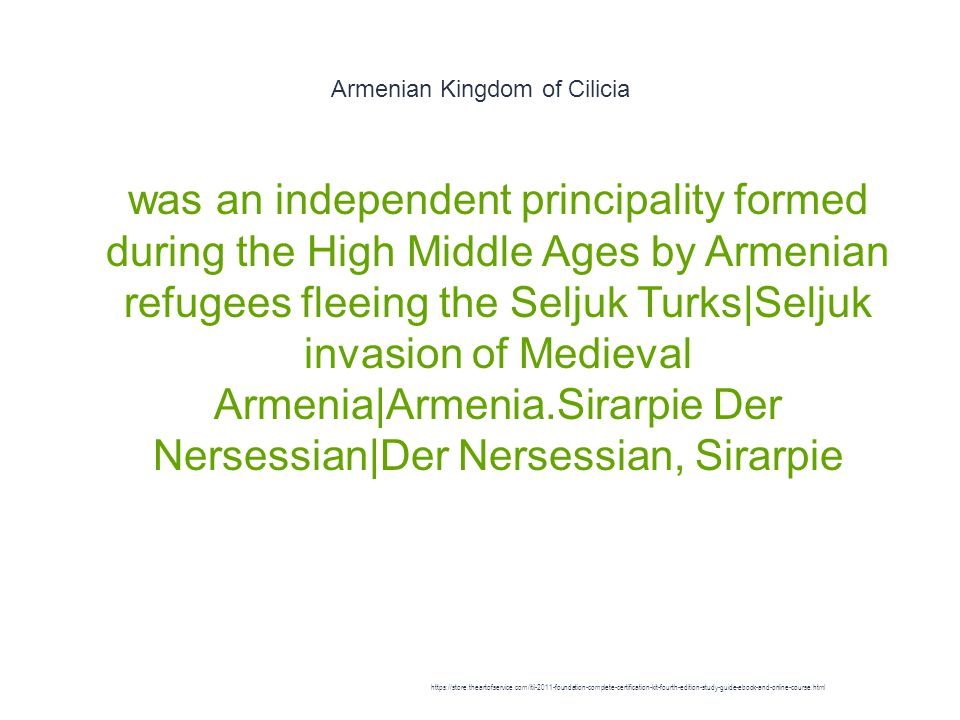 Armenian Kingdom of Cilicia 1 was an independent principality formed during the High Middle Ages by Armenian refugees fleeing the Seljuk Turks|Seljuk invasion of Medieval Armenia|Armenia.Sirarpie Der Nersessian|Der Nersessian, Sirarpie https://store.theartofservice.com/itil-2011-foundation-complete-certification-kit-fourth-edition-study-guide-ebook-and-online-course.html