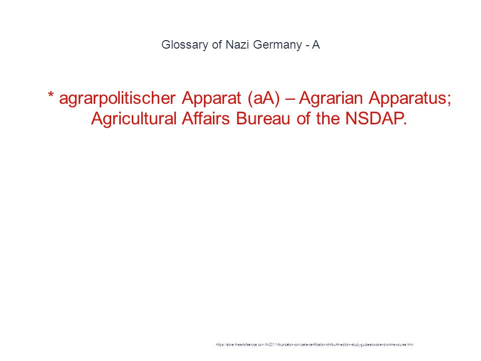 Glossary of Nazi Germany - A 1 * agrarpolitischer Apparat (aA) – Agrarian Apparatus; Agricultural Affairs Bureau of the NSDAP.