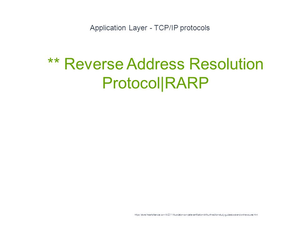 Application Layer - TCP/IP protocols 1 ** Reverse Address Resolution Protocol|RARP https://store.theartofservice.com/itil-2011-foundation-complete-certification-kit-fourth-edition-study-guide-ebook-and-online-course.html