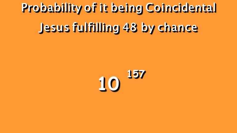 Probability of it being Coincidental Jesus fulfilling 48 by chance Probability of it being Coincidental Jesus fulfilling 48 by chance 1010 157157