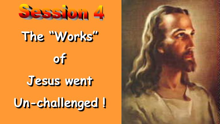 The Works of Jesus went Un-challenged ! The Works of Jesus went Un-challenged !