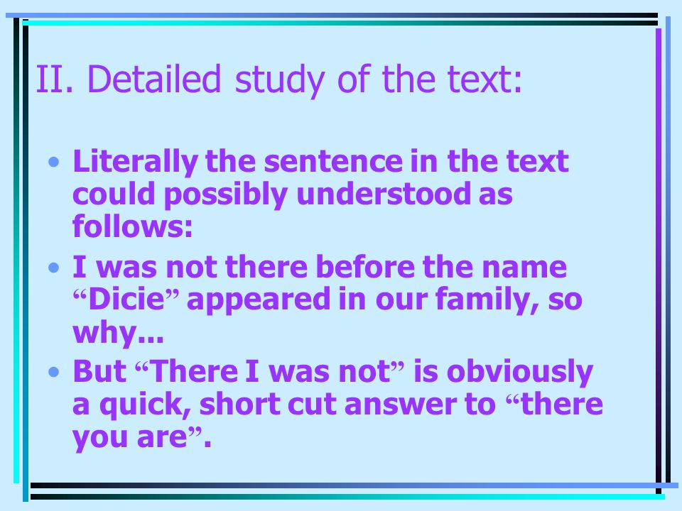"II. Detailed study of the text: Literally the sentence in the text could possibly understood as follows: I was not there before the name "" Dicie "" app"