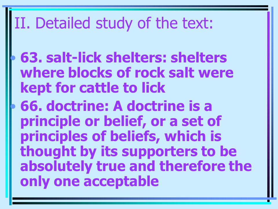II. Detailed study of the text: 63. salt-lick shelters: shelters where blocks of rock salt were kept for cattle to lick 66. doctrine: A doctrine is a