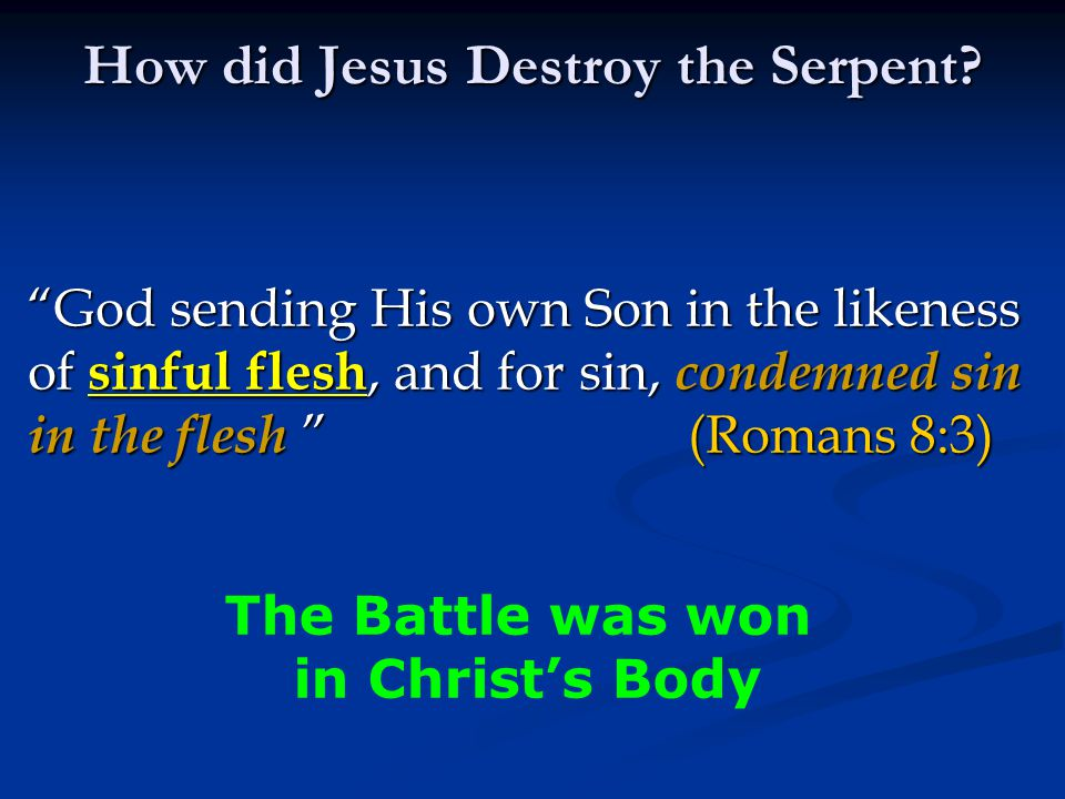 God sending His own Son in the likeness of sinful flesh, and for sin, condemned sin in the flesh (Romans 8:3) How did Jesus Destroy the Serpent.