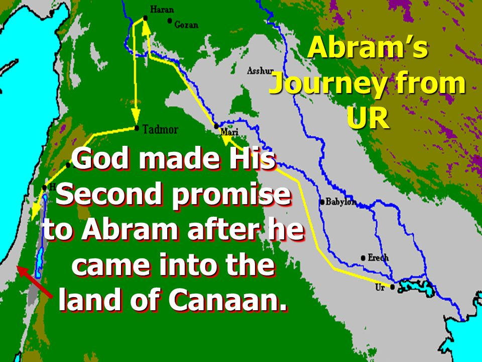 Abram's Journey from UR God made His Second promise to Abram after he came into the land of Canaan.