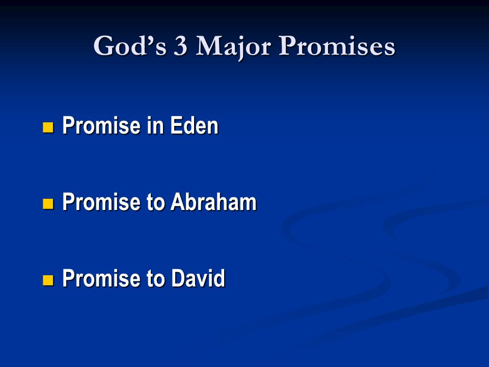 God's 3 Major Promises Promise in Eden Promise in Eden Promise to Abraham Promise to Abraham Promise to David Promise to David