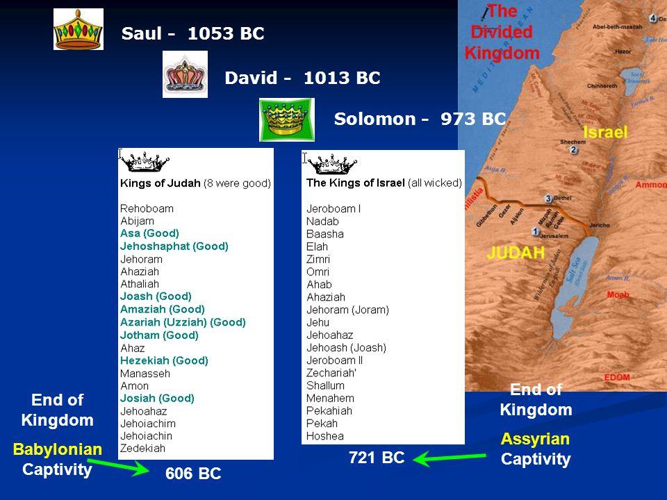 Saul - 1053 BC David - 1013 BC Solomon - 973 BC End of Kingdom Assyrian Captivity 721 BC End of Kingdom Babylonian Captivity 606 BC