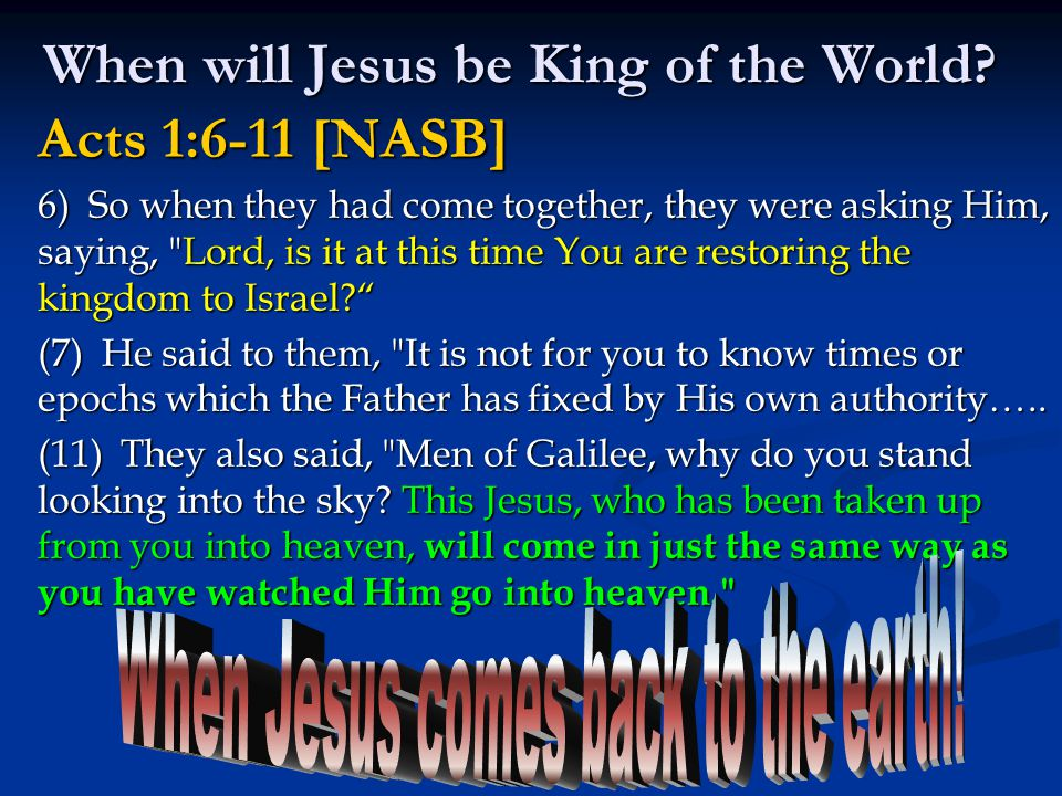 When will Jesus be King of the World.