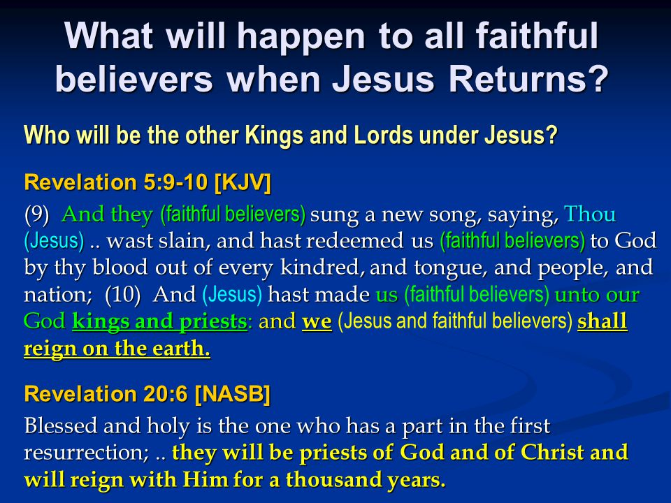 What will happen to all faithful believers when Jesus Returns.