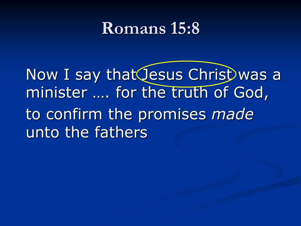 Romans 15:8 Now I say that Jesus Christ was a minister ….