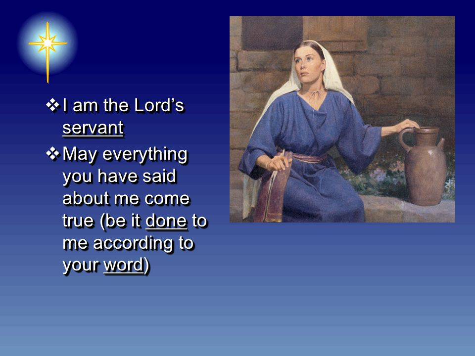  I am the Lord's servant  May everything you have said about me come true (be it done to me according to your word)  I am the Lord's servant  May everything you have said about me come true (be it done to me according to your word)