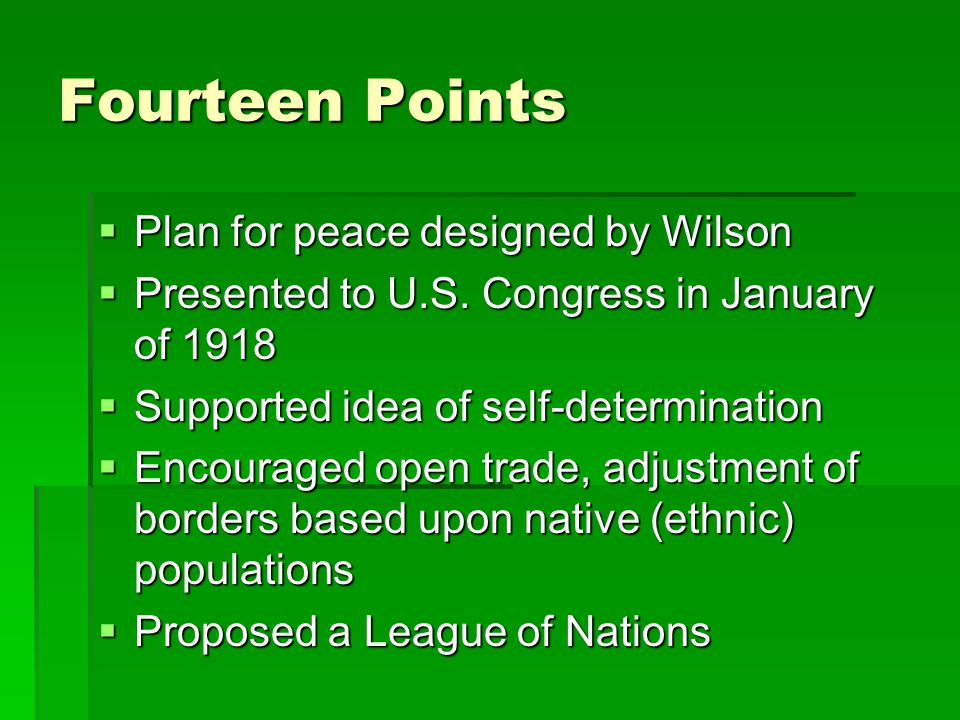 Fourteen Points  Plan for peace designed by Wilson  Presented to U.S.