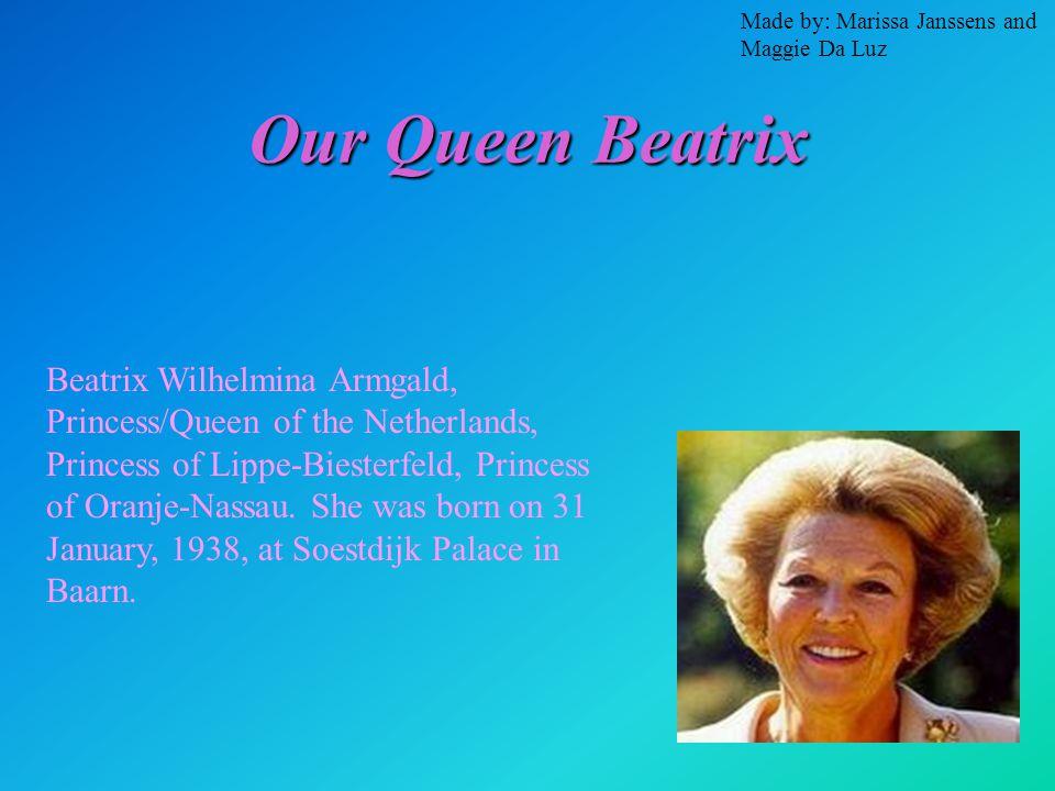 Our Queen Beatrix Beatrix Wilhelmina Armgald, Princess/Queen of the Netherlands, Princess of Lippe-Biesterfeld, Princess of Oranje-Nassau.