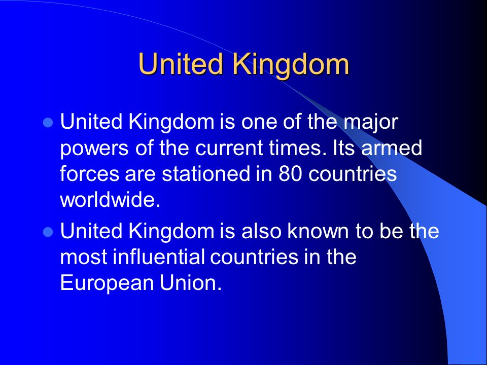 United Kingdom United Kingdom is one of the major powers of the current times.