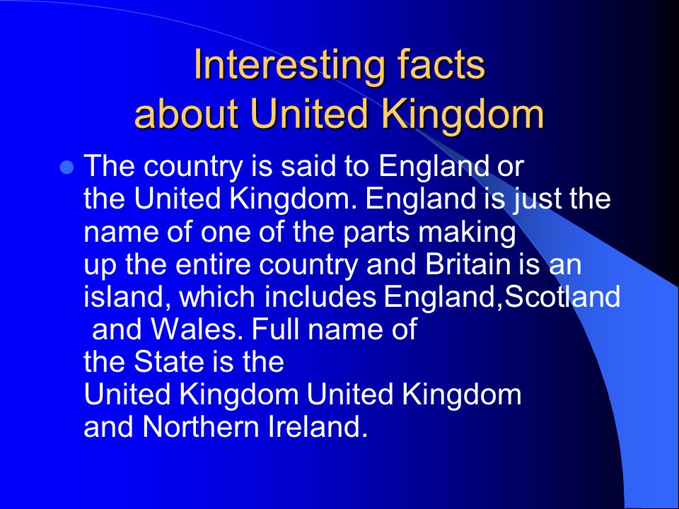 Interesting facts about United Kingdom The country is said to England or the United Kingdom.