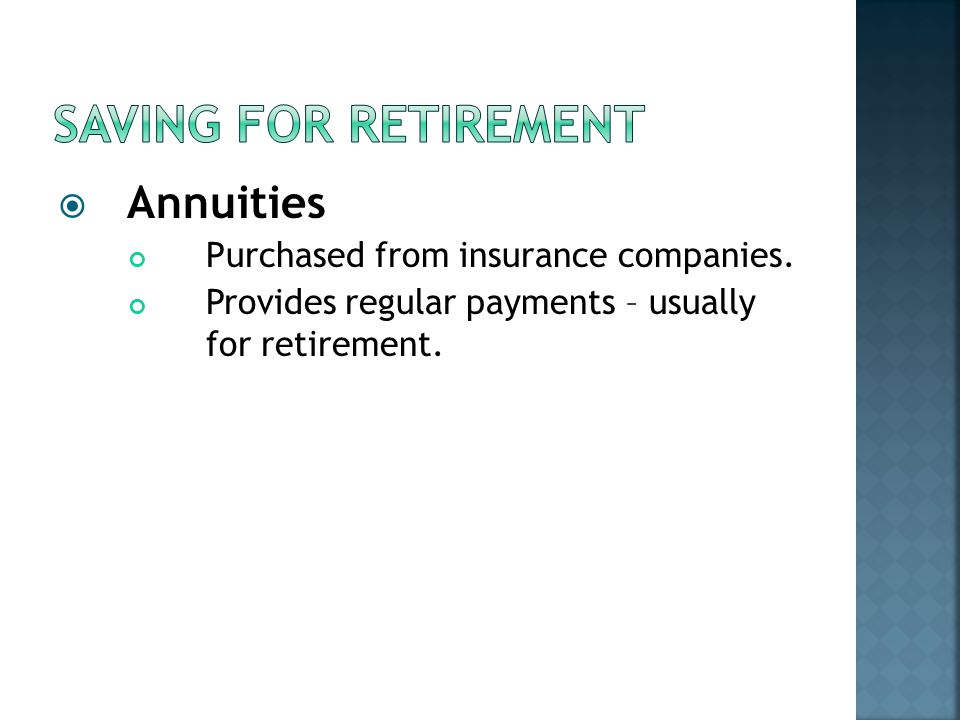  Annuities Purchased from insurance companies. Provides regular payments – usually for retirement.
