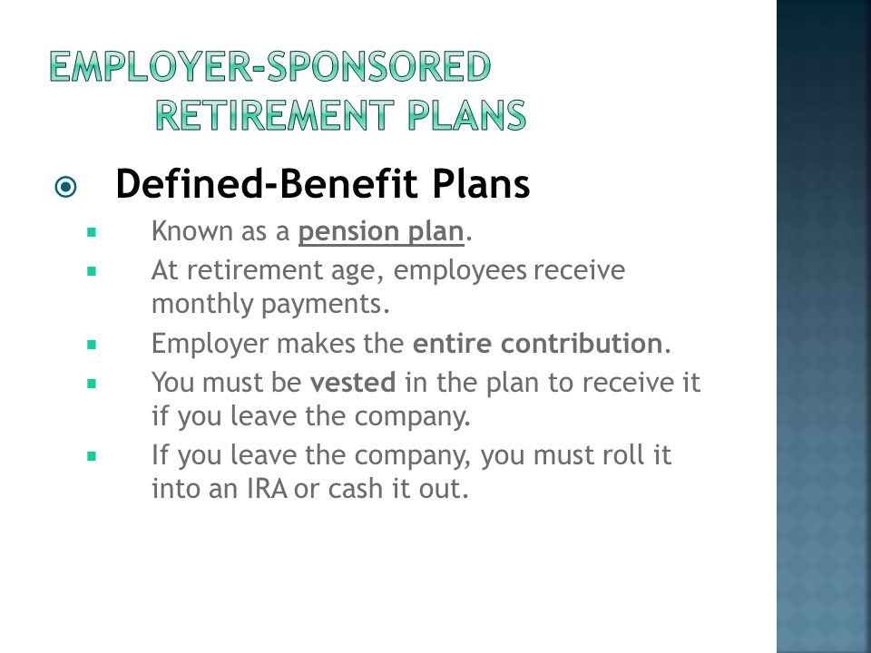  Defined-Benefit Plans  Known as a pension plan.