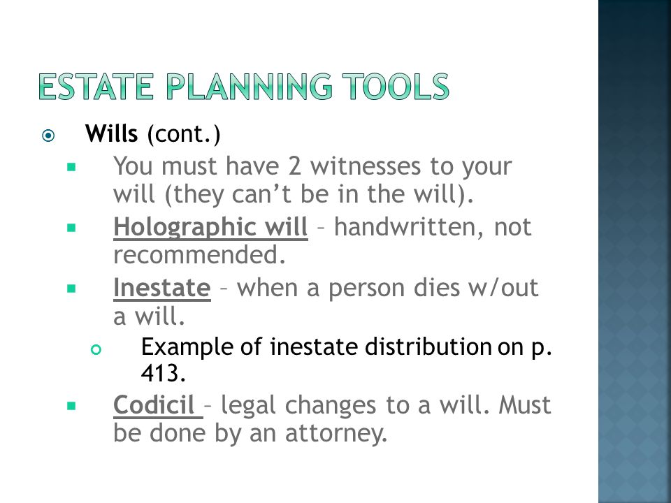  Wills (cont.)  You must have 2 witnesses to your will (they can't be in the will).