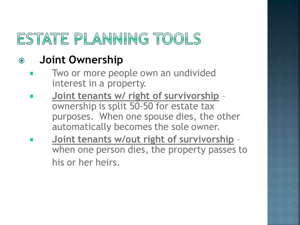  Joint Ownership  Two or more people own an undivided interest in a property.