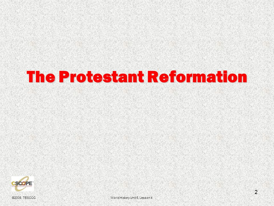 ©2009, TESCCCWorld History Unit 5, Lesson 4 2 The Protestant Reformation