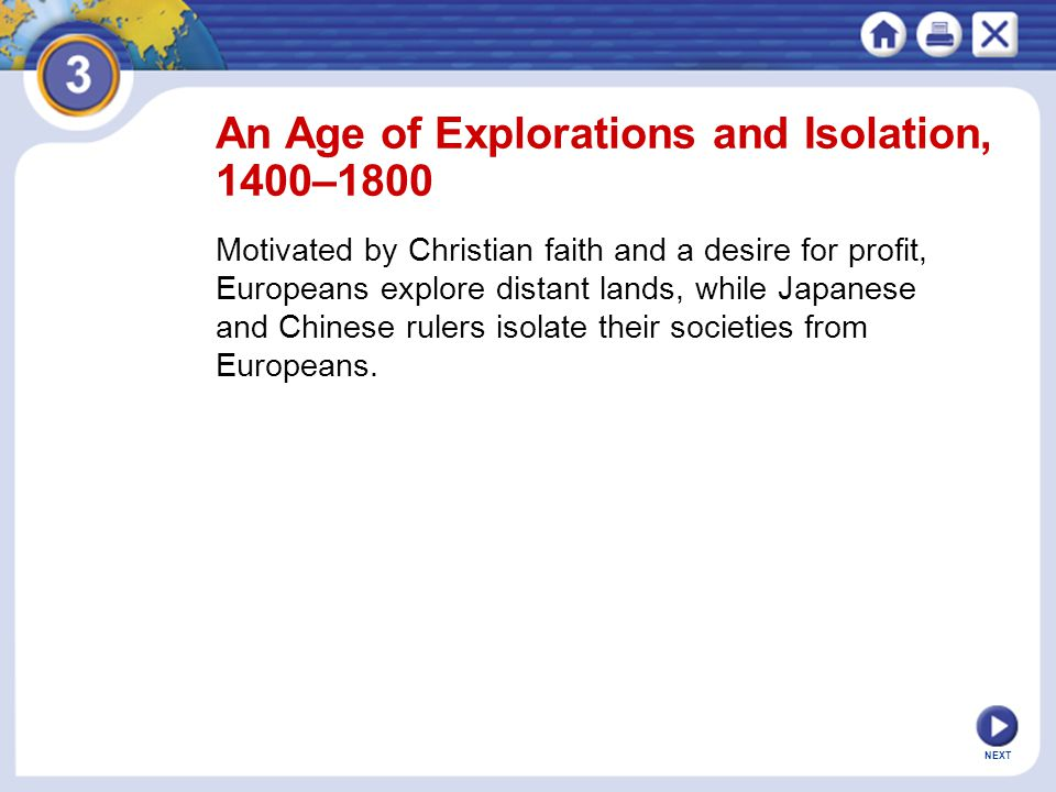NEXT An Age of Explorations and Isolation, 1400–1800 Motivated by Christian faith and a desire for profit, Europeans explore distant lands, while Japa