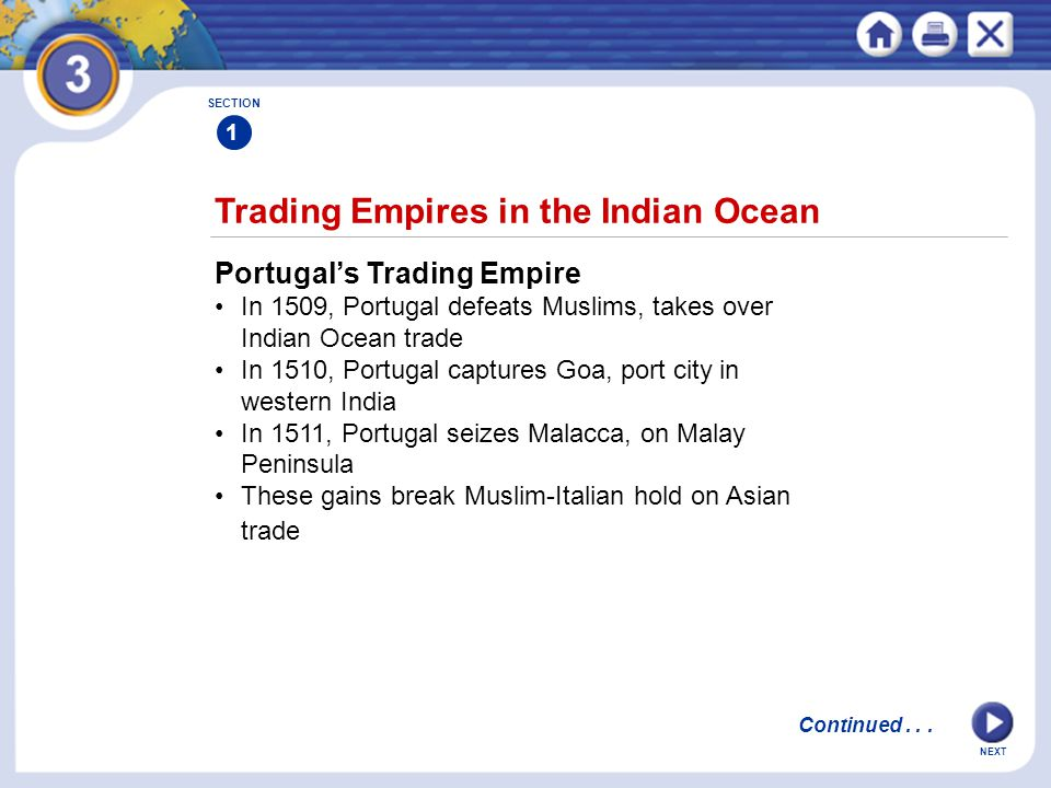 NEXT Trading Empires in the Indian Ocean SECTION 1 Portugal's Trading Empire In 1509, Portugal defeats Muslims, takes over Indian Ocean trade In 1510,