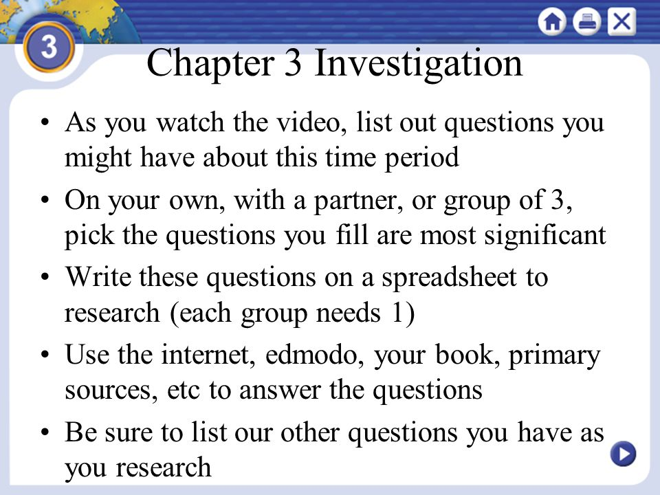 Chapter 3 Investigation As you watch the video, list out questions you might have about this time period On your own, with a partner, or group of 3, p