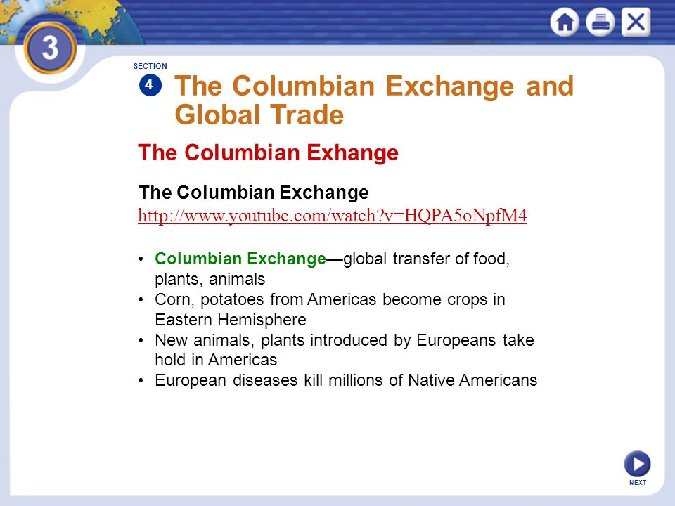 NEXT The Columbian Exchange and Global Trade The Columbian Exchange http://www.youtube.com/watch?v=HQPA5oNpfM4 Columbian Exchange—global transfer of f