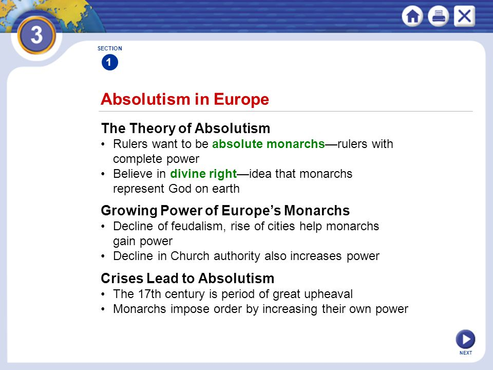 NEXT Absolutism in Europe SECTION 1 The Theory of Absolutism Rulers want to be absolute monarchs—rulers with complete power Believe in divine right—id