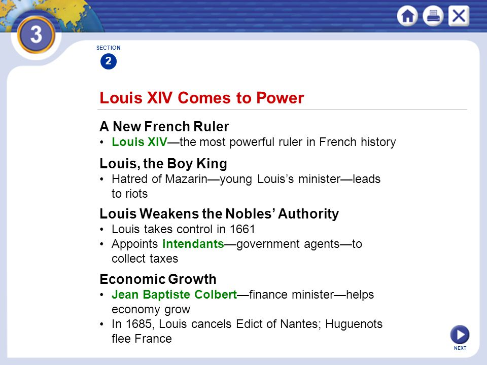 NEXT Louis XIV Comes to Power A New French Ruler Louis XIV—the most powerful ruler in French history SECTION 2 Louis, the Boy King Hatred of Mazarin—y