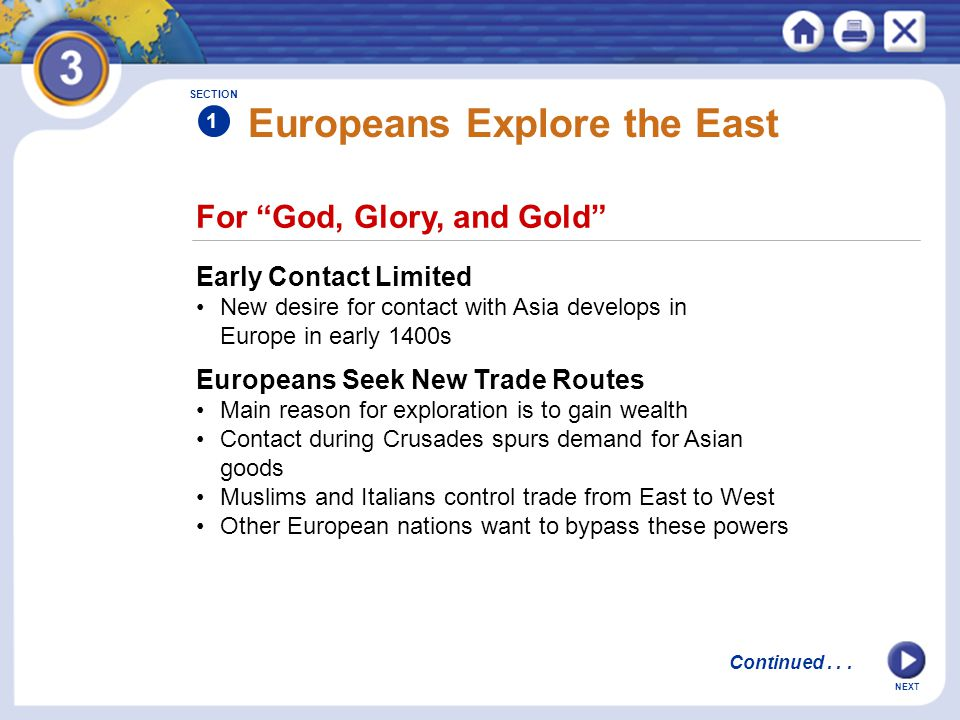 "NEXT For ""God, Glory, and Gold"" Europeans Explore the East Early Contact Limited New desire for contact with Asia develops in Europe in early 1400s Eu"