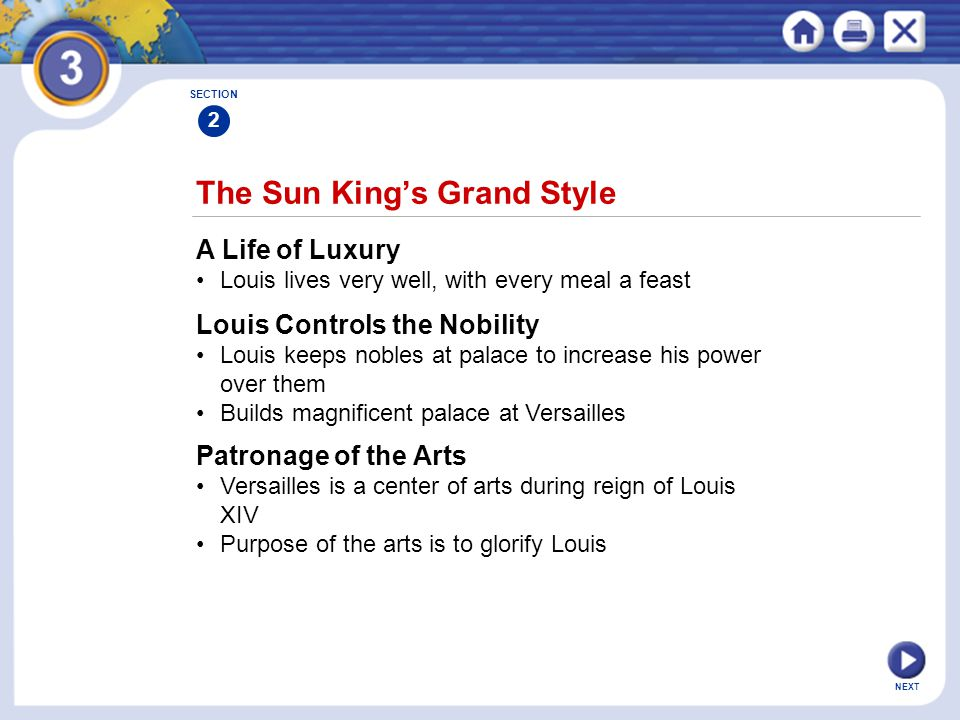 NEXT The Sun King's Grand Style A Life of Luxury Louis lives very well, with every meal a feast SECTION 2 Louis Controls the Nobility Louis keeps nobl