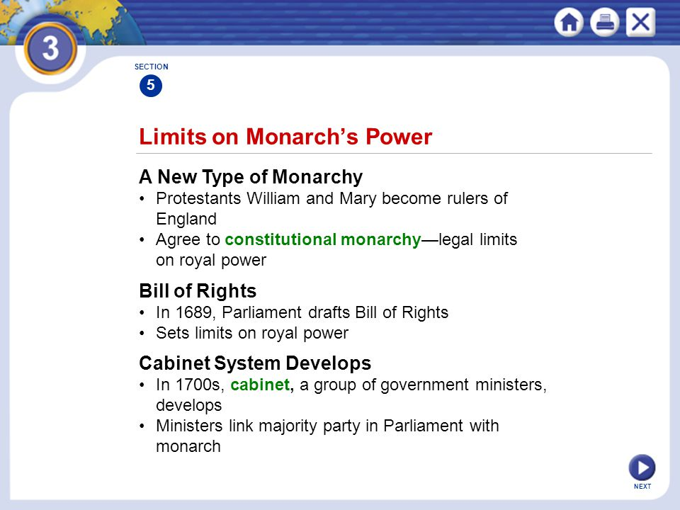 NEXT Limits on Monarch's Power A New Type of Monarchy Protestants William and Mary become rulers of England Agree to constitutional monarchy—legal lim