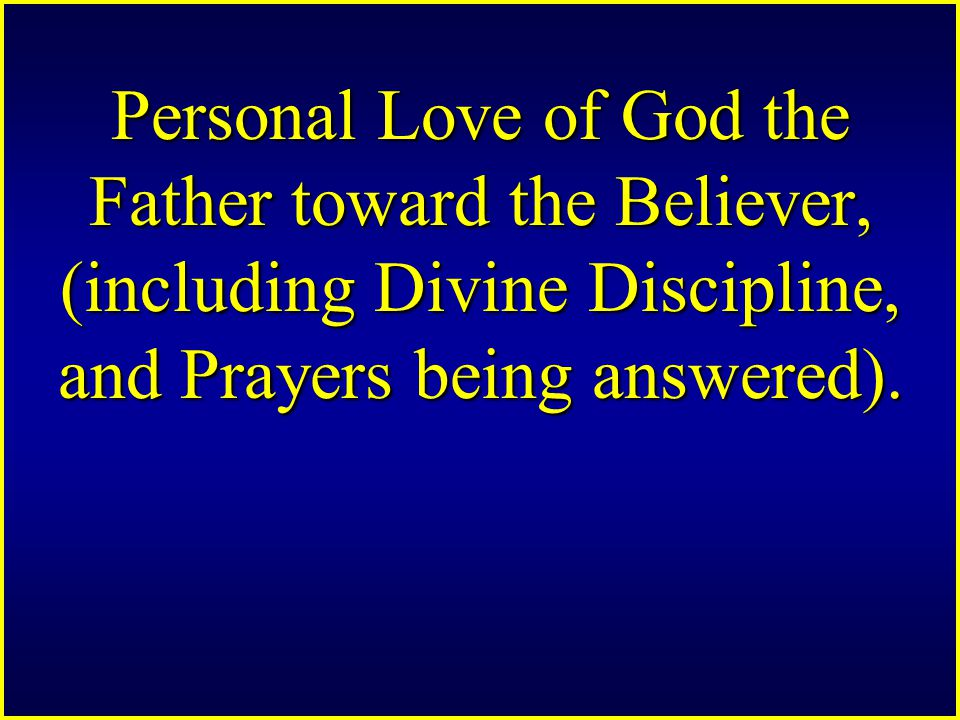 Personal Love of God the Father toward the Believer, (including Divine Discipline, and Prayers being answered).