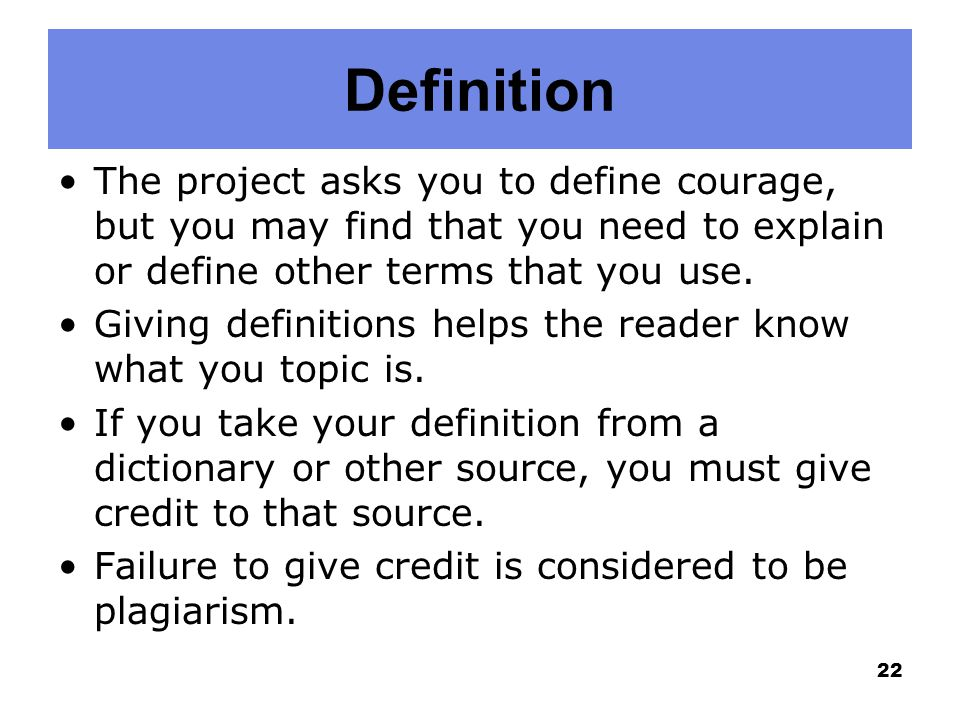 Definition The project asks you to define courage, but you may find that you need to explain or define other terms that you use. Giving definitions he