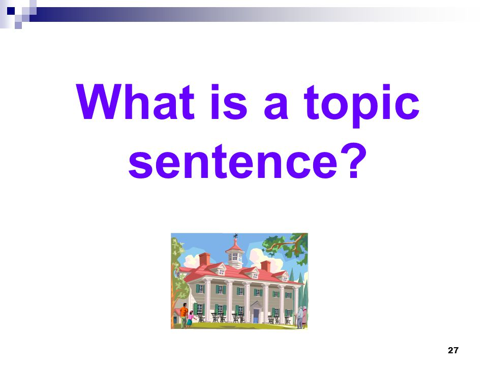 What is a topic sentence? 27
