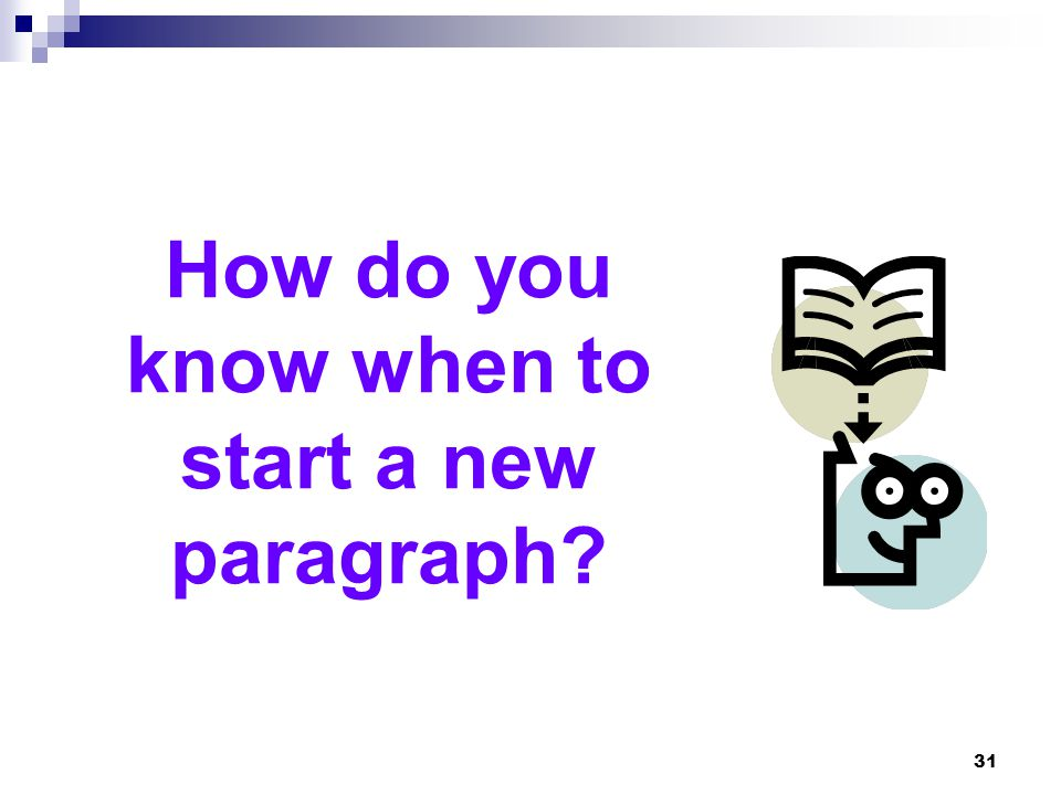 How do you know when to start a new paragraph? 31
