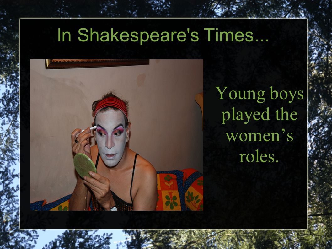 In Shakespeare s Times... Young boys played the women's roles.