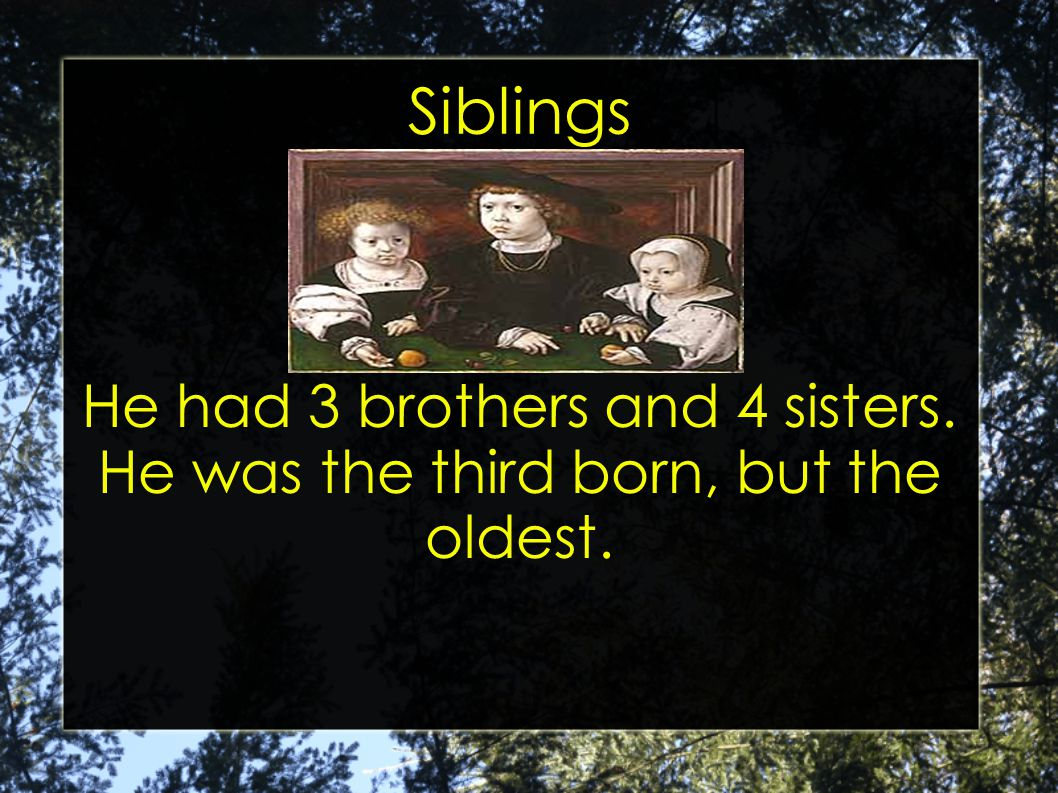 Siblings He had 3 brothers and 4 sisters. He was the third born, but the oldest.