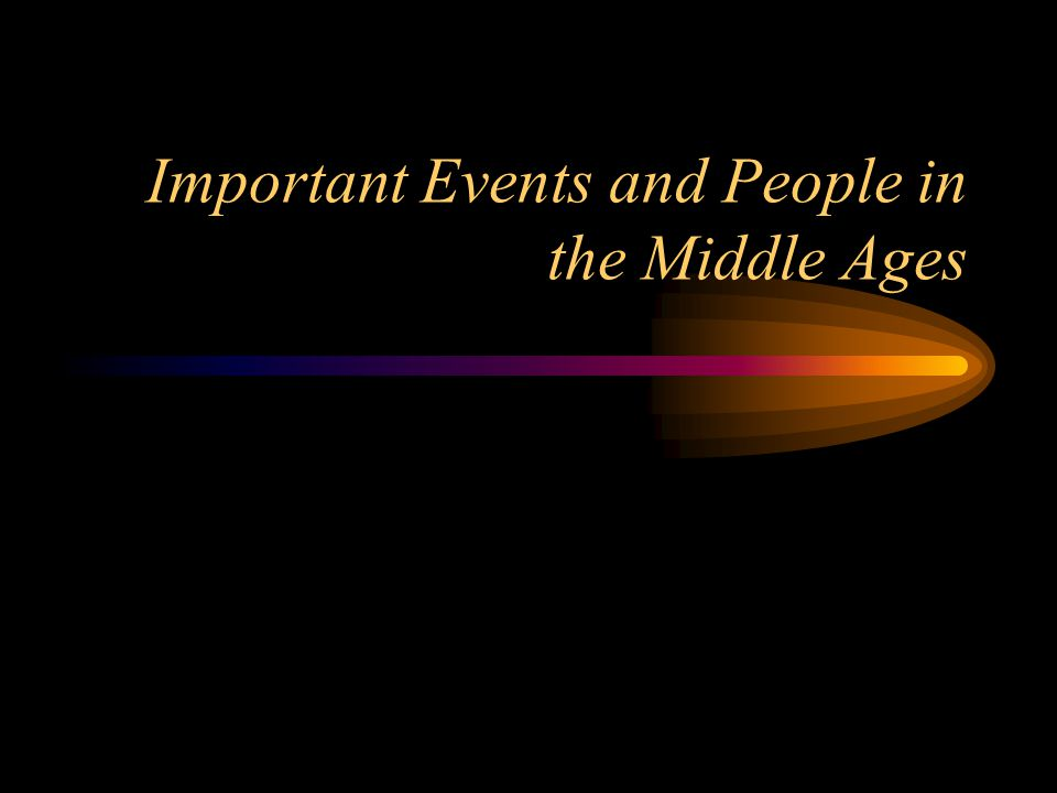 Important Events and People in the Middle Ages