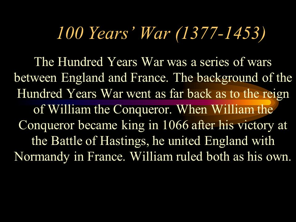 100 Years' War (1377-1453) The Hundred Years War was a series of wars between England and France.