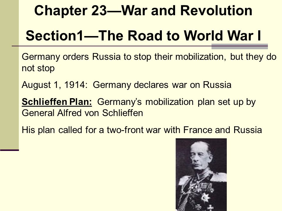 Chapter 23—War and Revolution Section1—The Road to World War I Germany orders Russia to stop their mobilization, but they do not stop August 1, 1914: